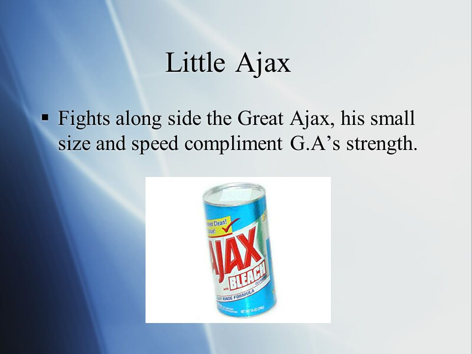 Great Ajax  The second mightiest Achaean warrior, wounds Hector, really big and really strong