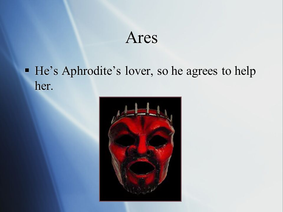 Aphrodite  Likes Paris because he picked her as the winner of the beauty contests.