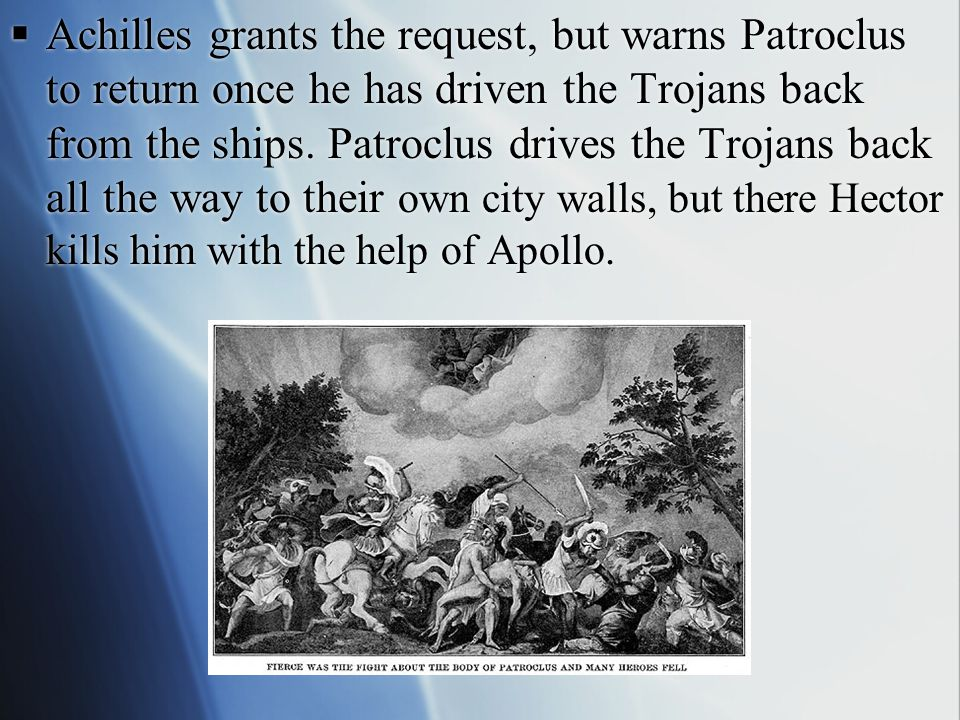  Achilles beloved companion Patroclus begs Achilles to do something to help their fellow soldiers.