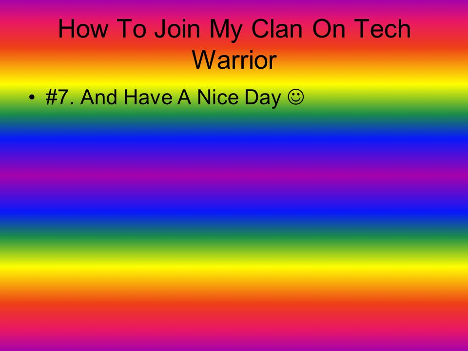 How To Join My Clan On Tech Warrior #7. And Have A Nice Day