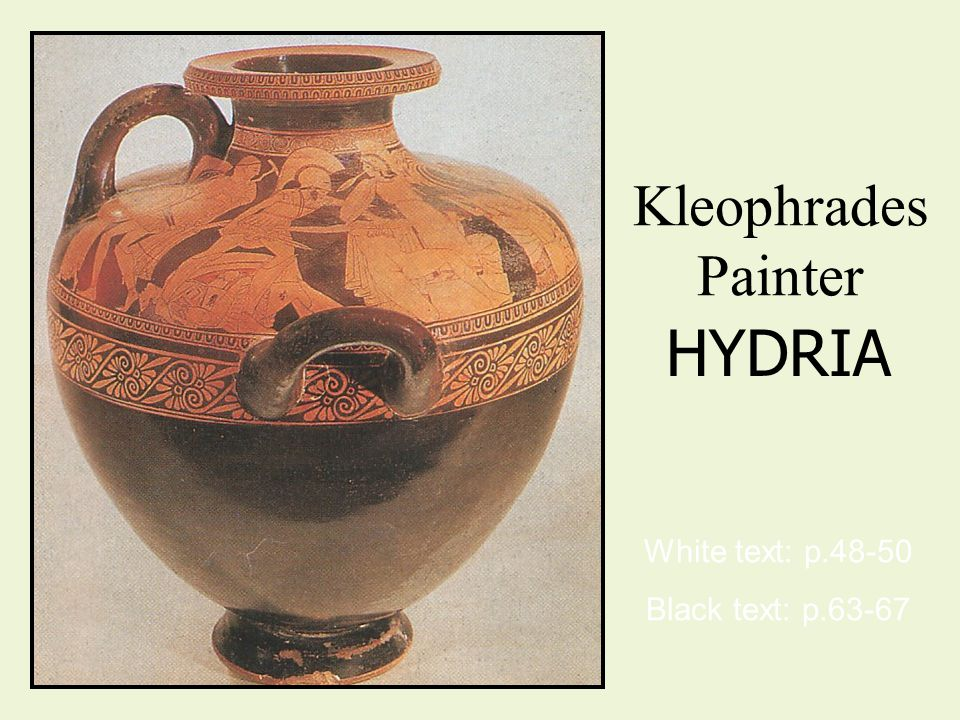 Kleophrades Painter HYDRIA White text: p.48-50 Black text: p.63-67