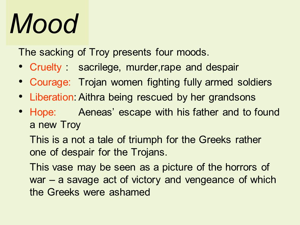 Mood The sacking of Troy presents four moods.