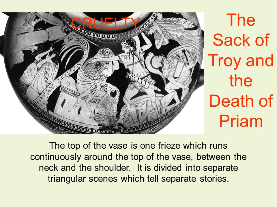 The Sack of Troy and the Death of Priam The top of the vase is one frieze which runs continuously around the top of the vase, between the neck and the shoulder.