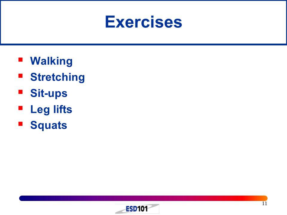 11 Exercises  Walking  Stretching  Sit-ups  Leg lifts  Squats