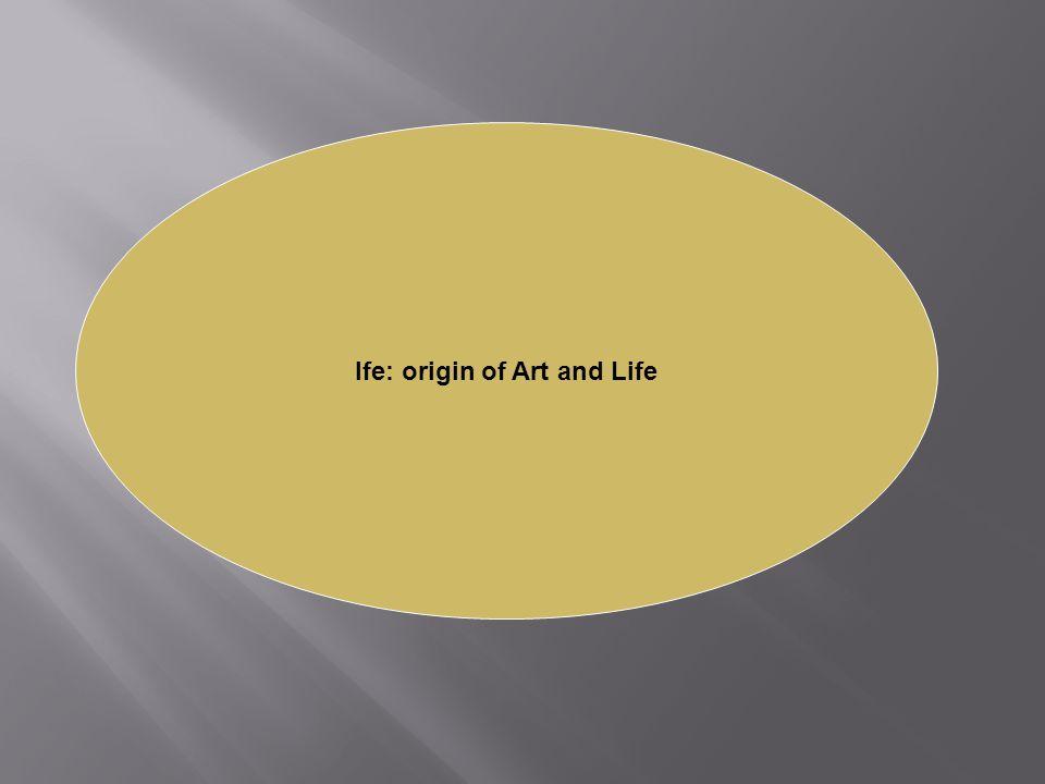 Ife: origin of Art and Life