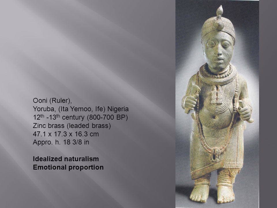 Ooni (Ruler), Yoruba, (Ita Yemoo, Ife) Nigeria 12 th -13 th century (800-700 BP) Zinc brass (leaded brass) 47.1 x 17.3 x 16.3 cm Appro.