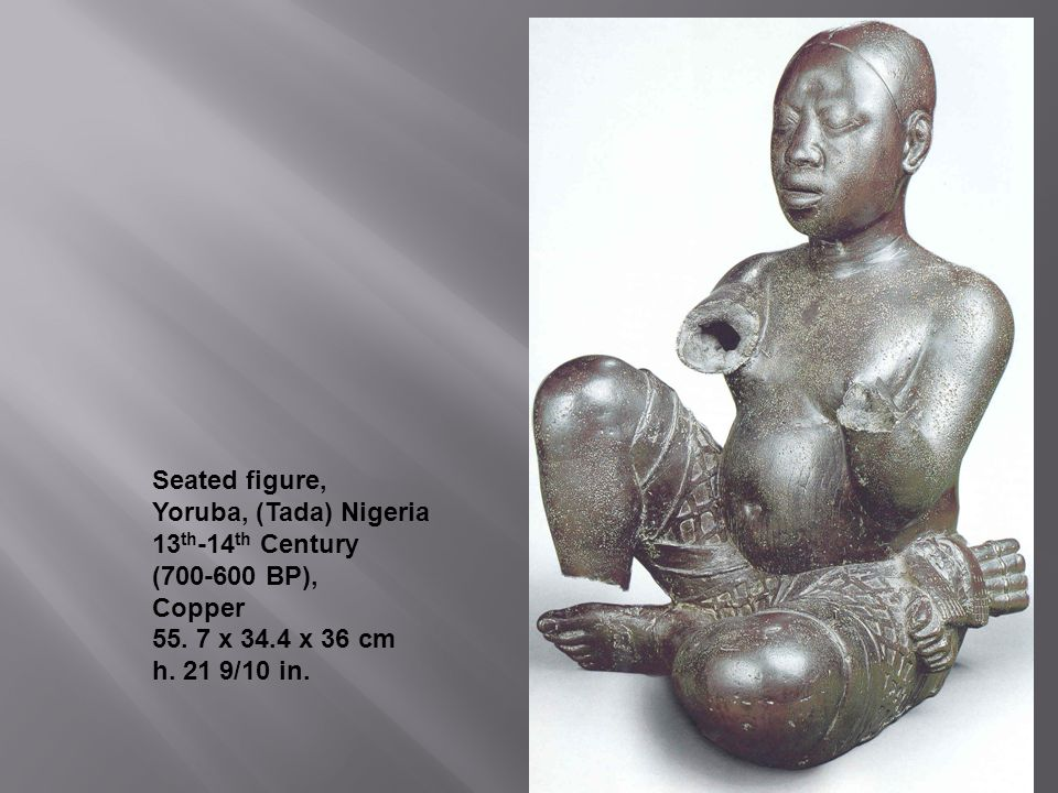 Seated figure, Yoruba, (Tada) Nigeria 13 th -14 th Century (700-600 BP), Copper 55.