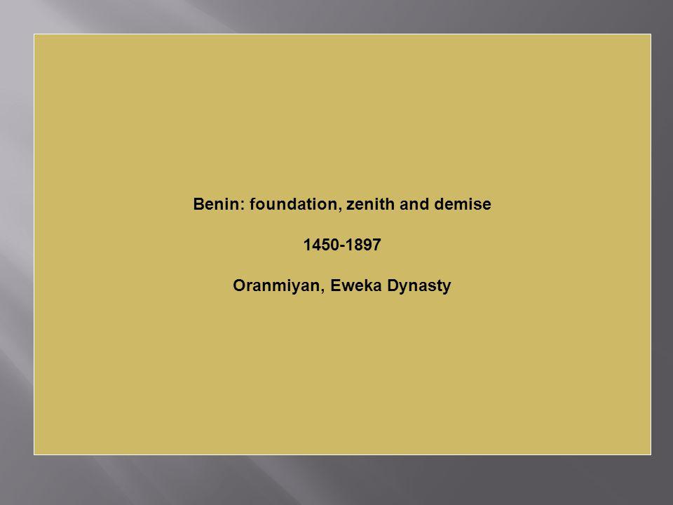 Benin: foundation, zenith and demise 1450-1897 Oranmiyan, Eweka Dynasty