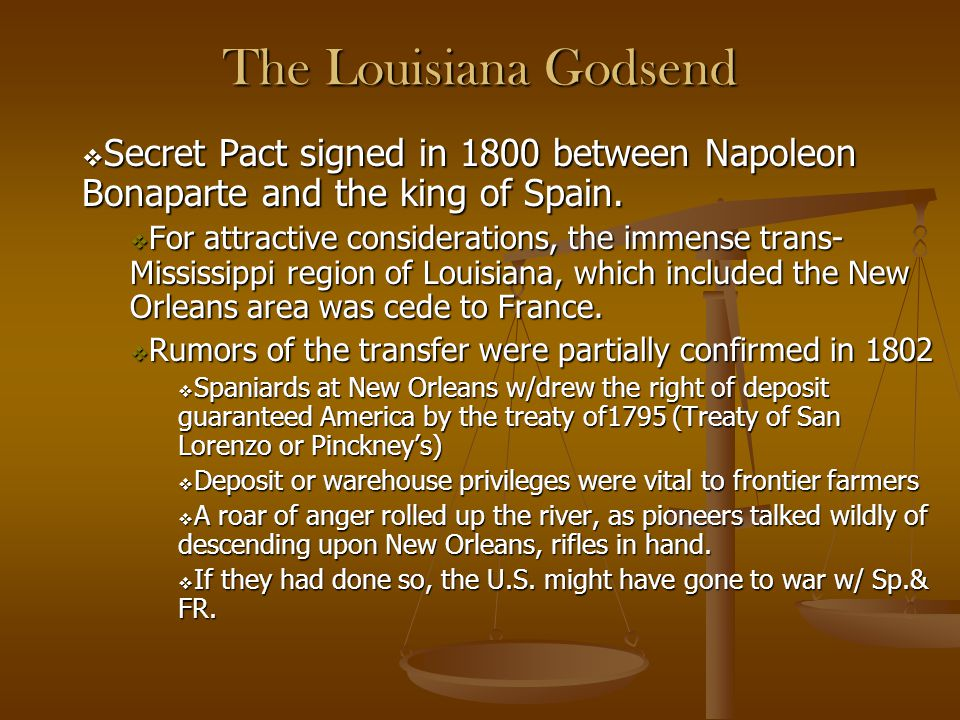 The Louisiana Godsend  Secret Pact signed in 1800 between Napoleon Bonaparte and the king of Spain.  For attractive considerations, the immense tran