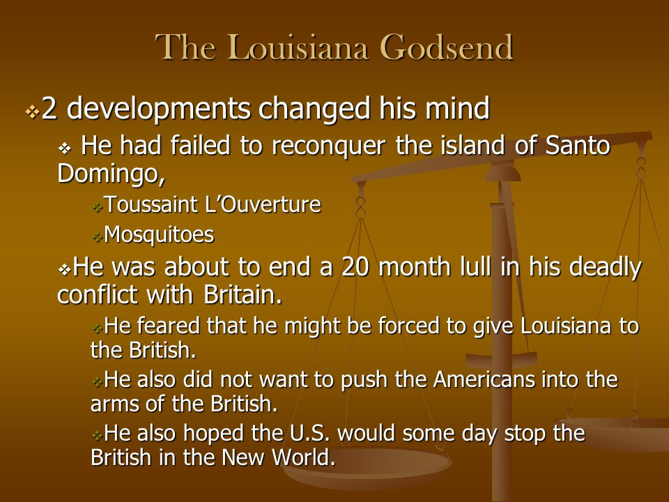 The Louisiana Godsend  2 developments changed his mind  He had failed to reconquer the island of Santo Domingo,  Toussaint L'Ouverture  Mosquitoes