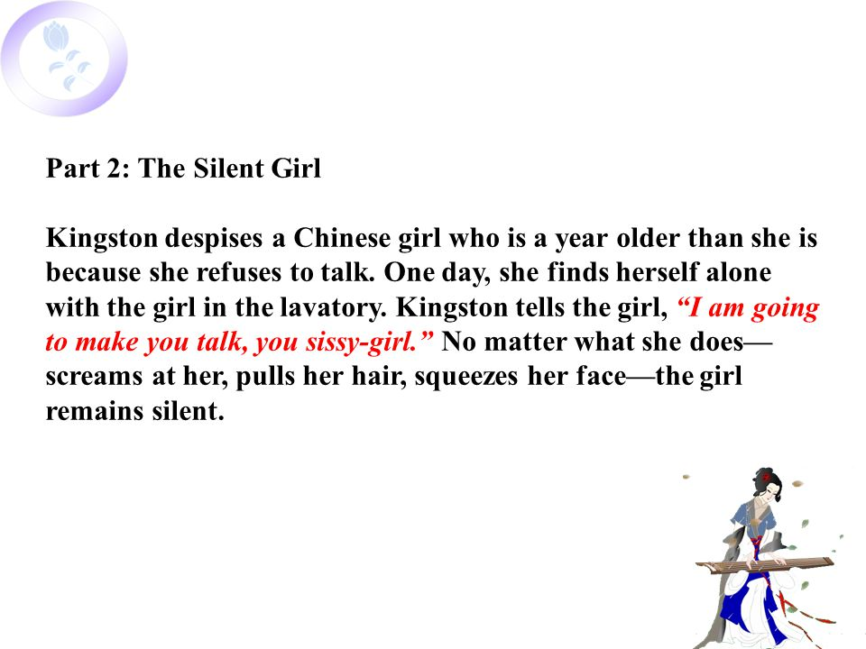 Part 2: The Silent Girl Kingston despises a Chinese girl who is a year older than she is because she refuses to talk.