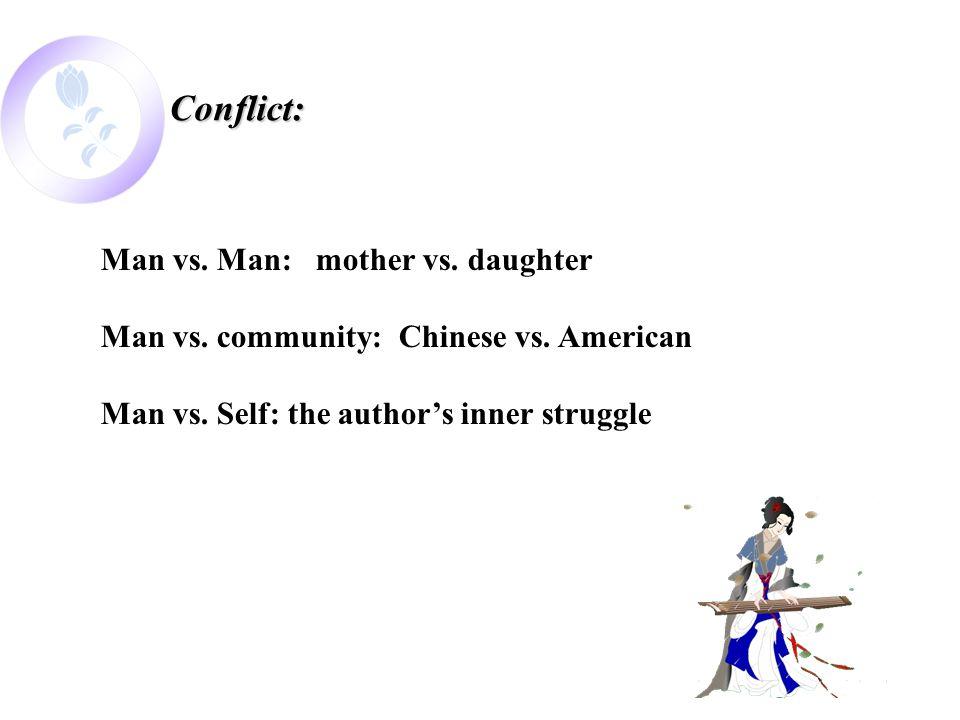 Conflict: Man vs. Man: mother vs. daughter Man vs. community: Chinese vs. American Man vs. Self: the author's inner struggle