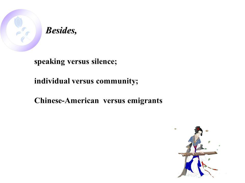 speaking versus silence; individual versus community; Chinese-American versus emigrants Besides,