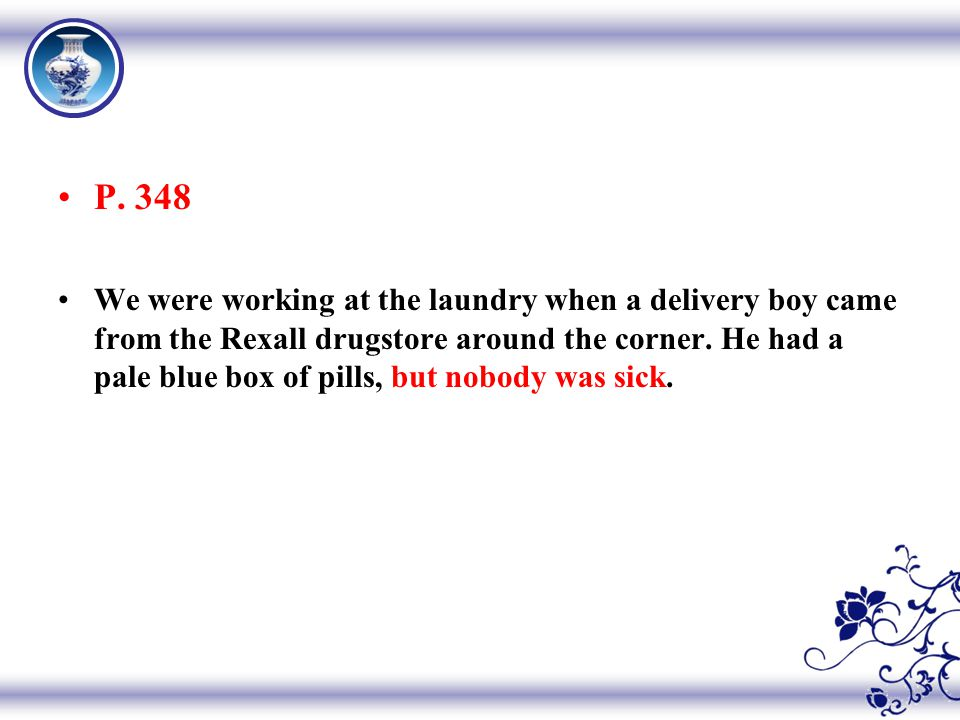 P. 348 We were working at the laundry when a delivery boy came from the Rexall drugstore around the corner. He had a pale blue box of pills, but nobod