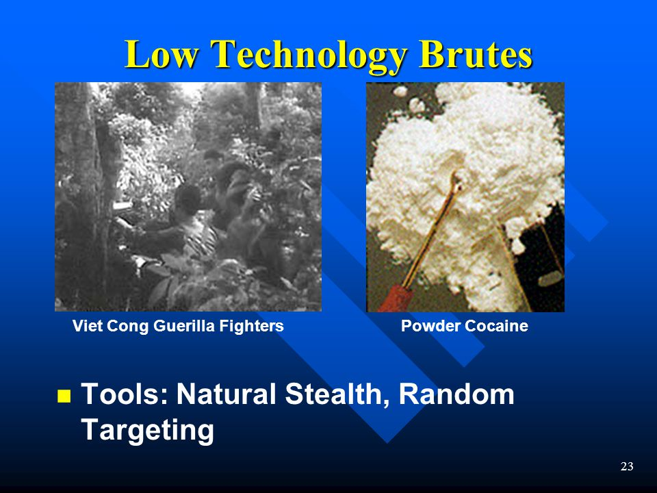 23 Low Technology Brutes n n Tools: Natural Stealth, Random Targeting Viet Cong Guerilla FightersPowder Cocaine