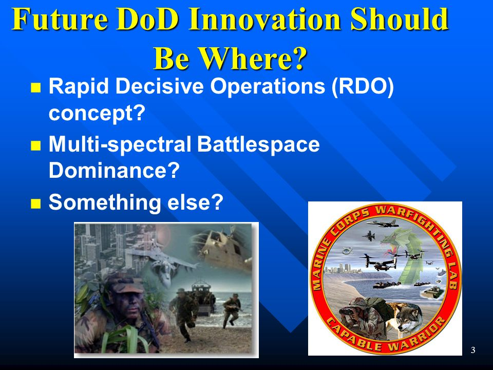3 Future DoD Innovation Should Be Where. n n Rapid Decisive Operations (RDO) concept.