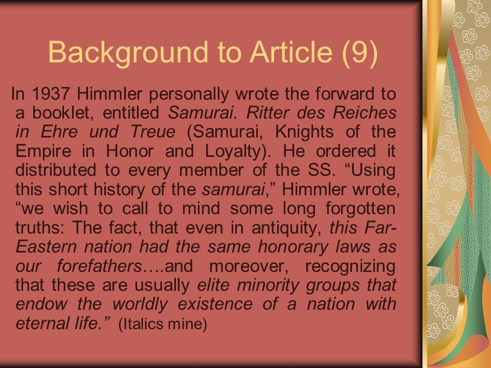 Background to Article (9) In 1937 Himmler personally wrote the forward to a booklet, entitled Samurai. Ritter des Reiches in Ehre und Treue (Samurai,