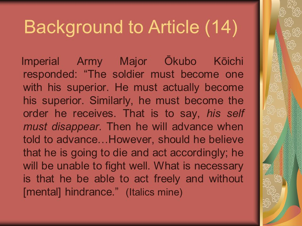 """Background to Article (14) Imperial Army Major Ōkubo Kōichi responded: """"The soldier must become one with his superior. He must actually become his sup"""