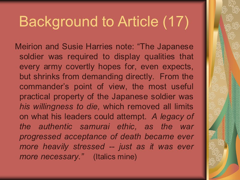 Background to Article (17) Meirion and Susie Harries note: The Japanese soldier was required to display qualities that every army covertly hopes for, even expects, but shrinks from demanding directly.
