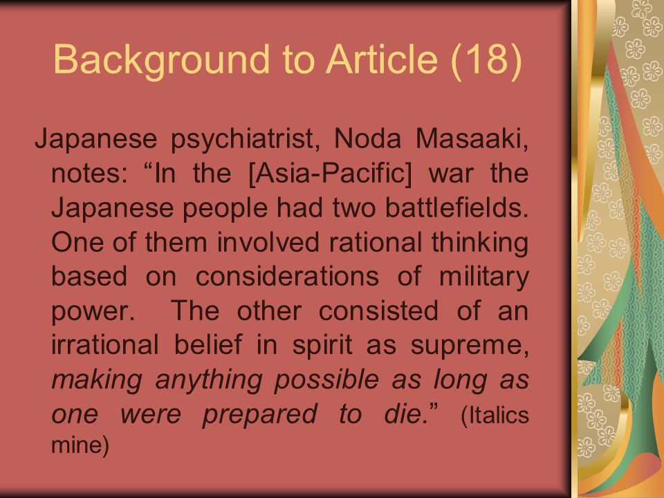 """Background to Article (18) Japanese psychiatrist, Noda Masaaki, notes: """"In the [Asia-Pacific] war the Japanese people had two battlefields. One of the"""