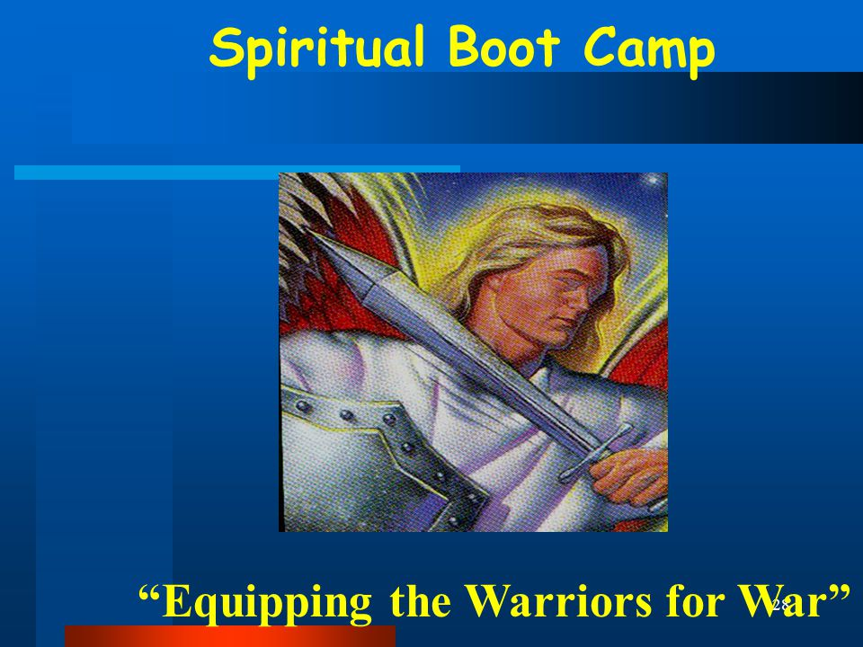 "28 Spiritual Boot Camp ""Equipping the Warriors for War"""