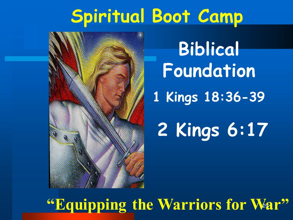 "29 Spiritual Boot Camp ""Equipping the Warriors for War"" Biblical Foundation 1 Kings 18:36-39 2 Kings 6:17"