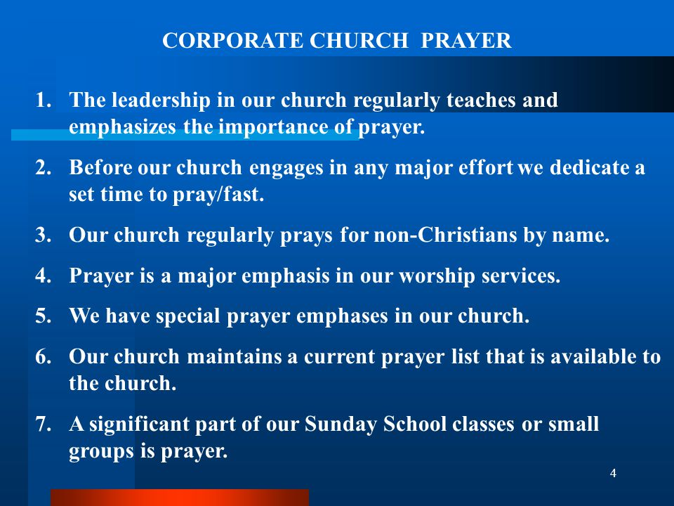 4 CORPORATE CHURCH PRAYER 1.The leadership in our church regularly teaches and emphasizes the importance of prayer. 2.Before our church engages in any