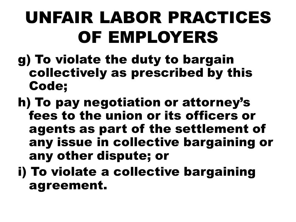 UNFAIR LABOR PRACTICES OF EMPLOYERS g) To violate the duty to bargain collectively as prescribed by this Code; h) To pay negotiation or attorney's fee