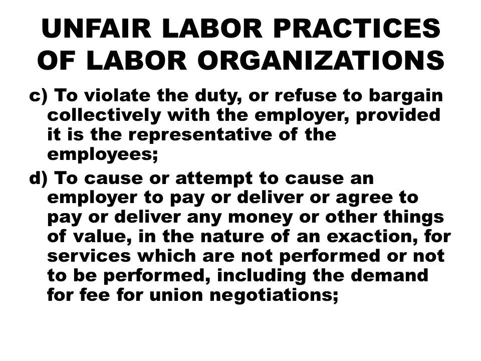 UNFAIR LABOR PRACTICES OF LABOR ORGANIZATIONS c) To violate the duty, or refuse to bargain collectively with the employer, provided it is the represen