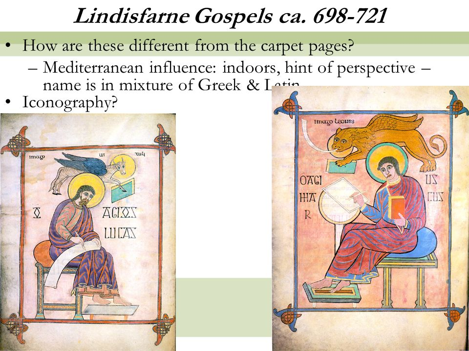 12 Lindisfarne Gospels ca. 698-721 How are these different from the carpet pages.