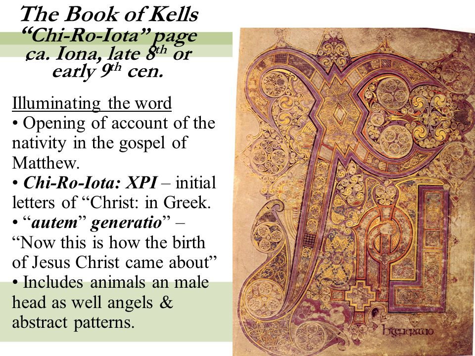 13 The Book of Kells Chi-Ro-Iota page ca. Iona, late 8 th or early 9 th cen..