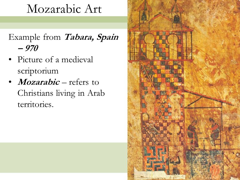 19 Mozarabic Art Example from Tabara, Spain – 970 Picture of a medieval scriptorium Mozarabic – refers to Christians living in Arab territories.