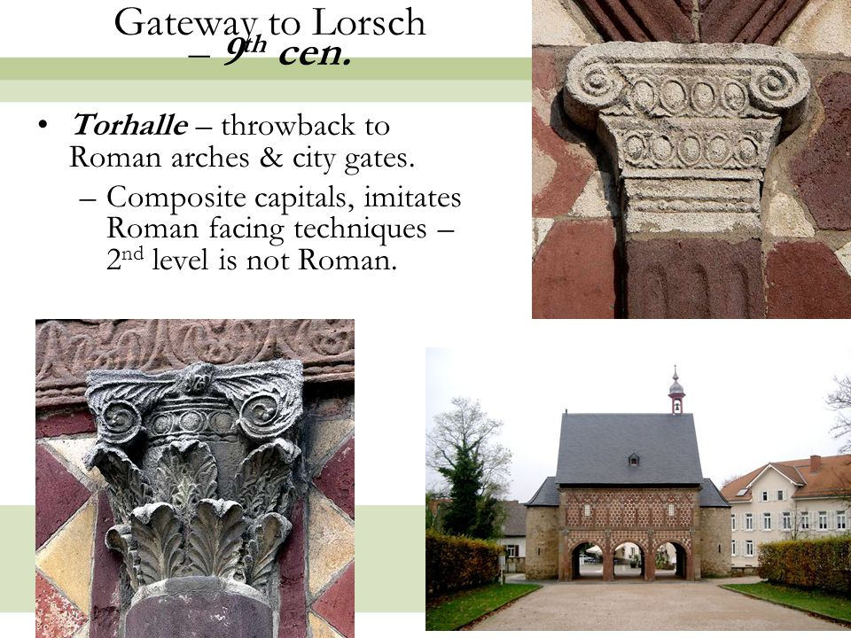 26 Gateway to Lorsch – 9 th cen. Torhalle – throwback to Roman arches & city gates.