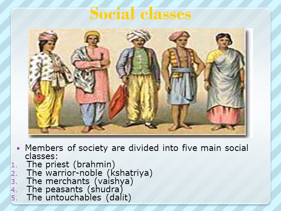 Social classes Members of society are divided into five main social classes: 1.
