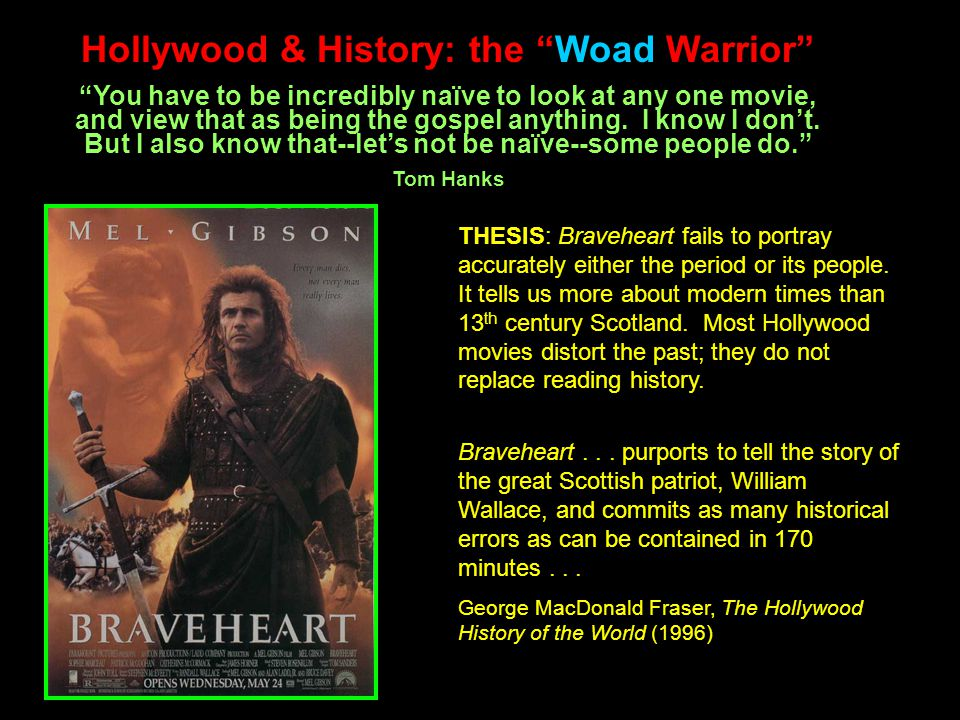 Hollywood & History: the Woad Warrior A sampling of errors A sampling of errors (small & big): 1) Gibson versus Wallace: Wallace was a giant, Gibson is short 2) Lowland Scots: no kilts, no woad, no way!.