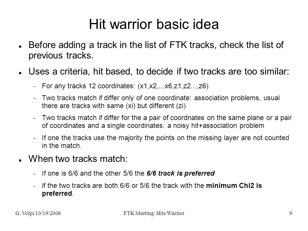 G. Volpi 10/19/2006FTK Meeting: Hits Warrior9 Hit warrior basic idea Before adding a track in the list of FTK tracks, check the list of previous track