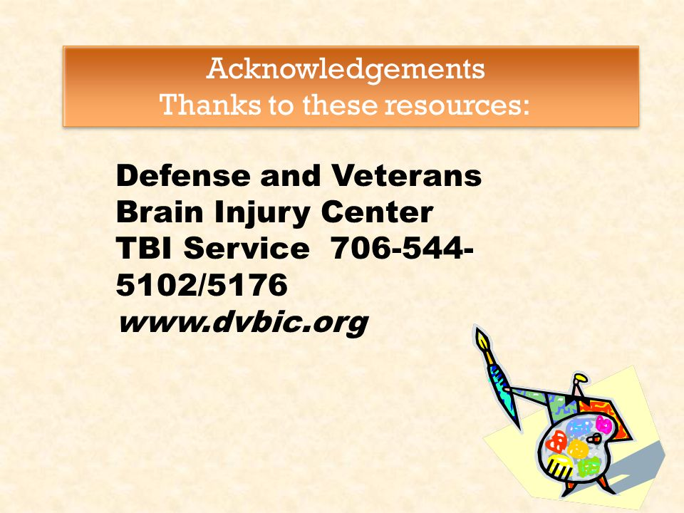 Defense and Veterans Brain Injury Center TBI Service 706-544- 5102/5176 www.dvbic.org Acknowledgements Thanks to these resources: