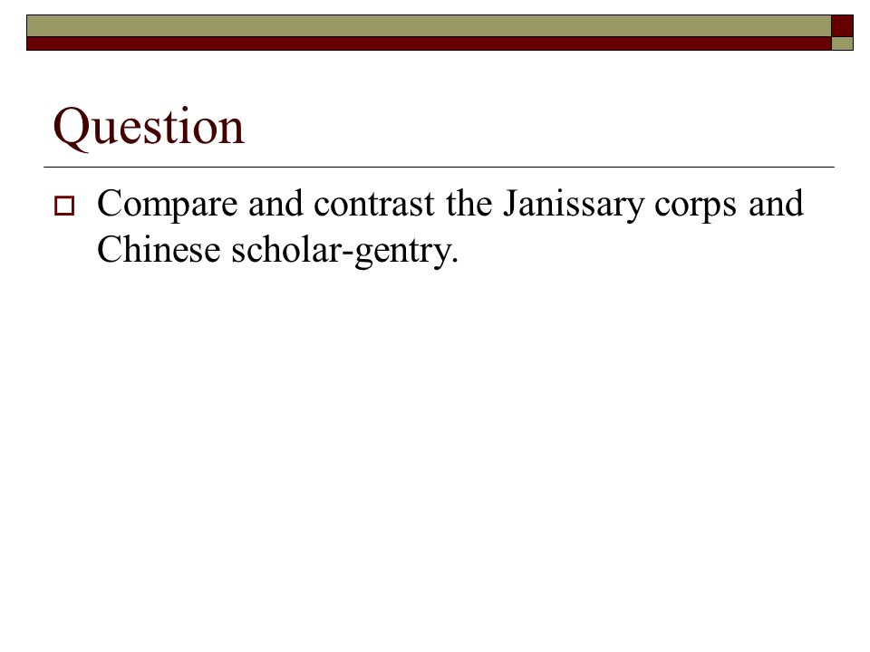 Question  Compare and contrast the Janissary corps and Chinese scholar-gentry.