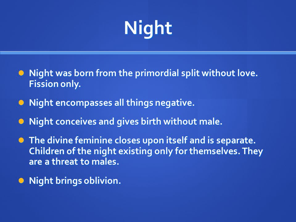 Night Night was born from the primordial split without love.