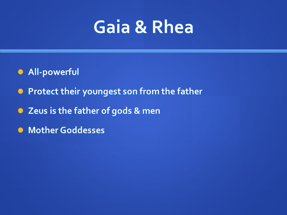 Gaia & Rhea All-powerful All-powerful Protect their youngest son from the father Protect their youngest son from the father Zeus is the father of gods