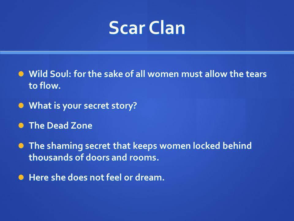 Scar Clan Wild Soul: for the sake of all women must allow the tears to flow. Wild Soul: for the sake of all women must allow the tears to flow. What i