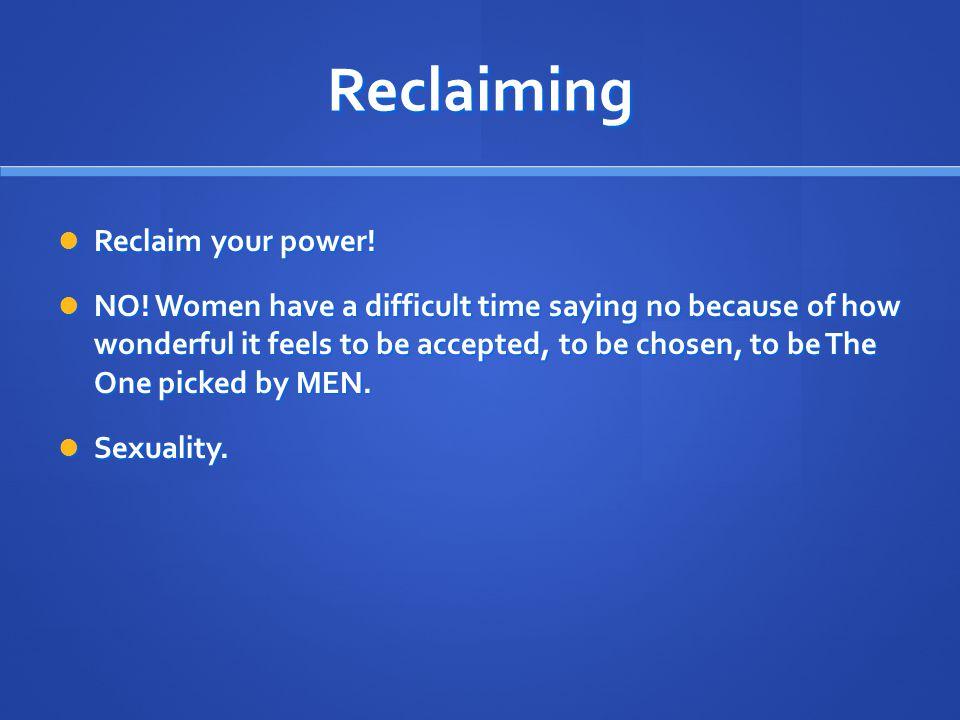 Reclaiming Reclaim your power. Reclaim your power.