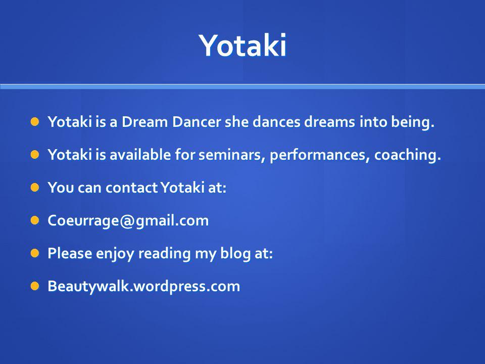 Yotaki Yotaki is a Dream Dancer she dances dreams into being. Yotaki is a Dream Dancer she dances dreams into being. Yotaki is available for seminars,