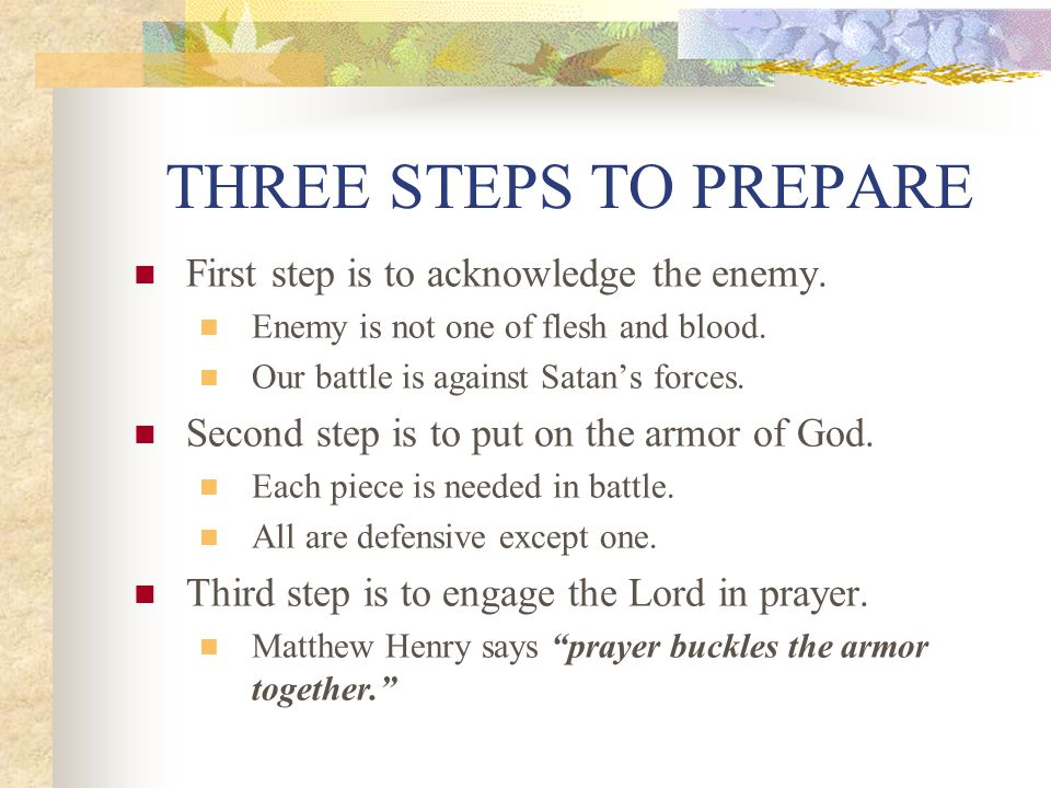 THREE STEPS TO PREPARE First step is to acknowledge the enemy.