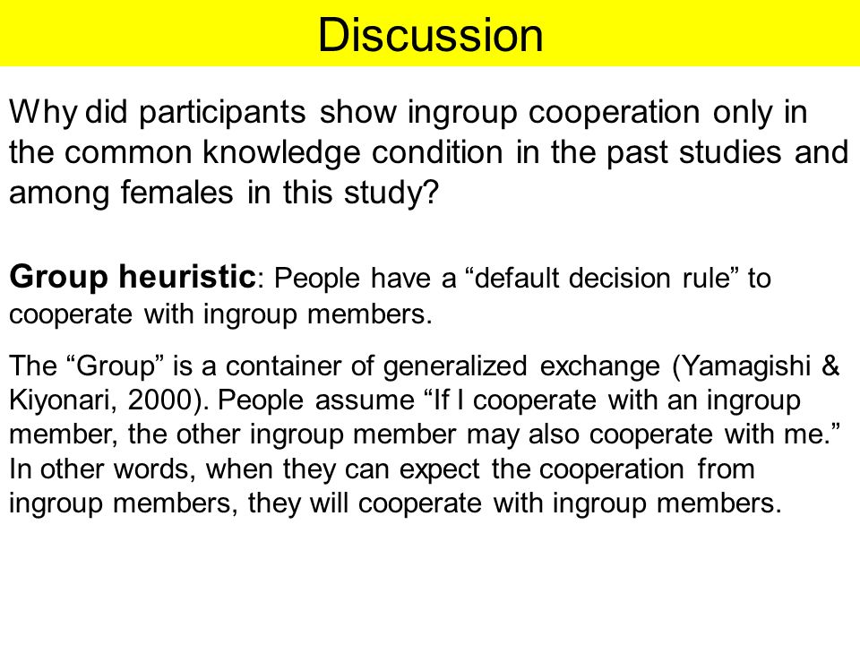 Discussion Why did participants show ingroup cooperation only in the common knowledge condition in the past studies and among females in this study.