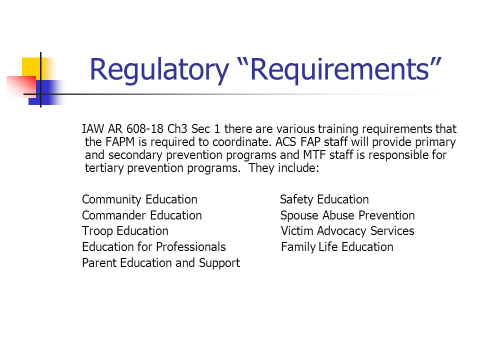 Regulatory Requirements IAW AR 608-18 Ch3 Sec 1 there are various training requirements that the FAPM is required to coordinate.
