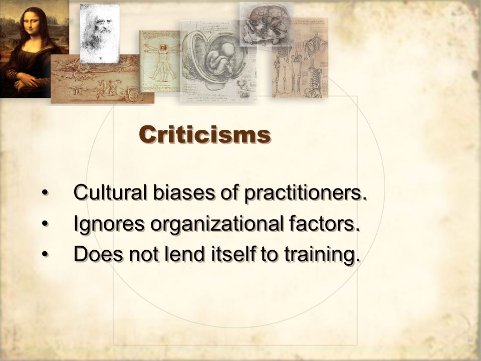 Criticisms Cultural biases of practitioners. Ignores organizational factors.
