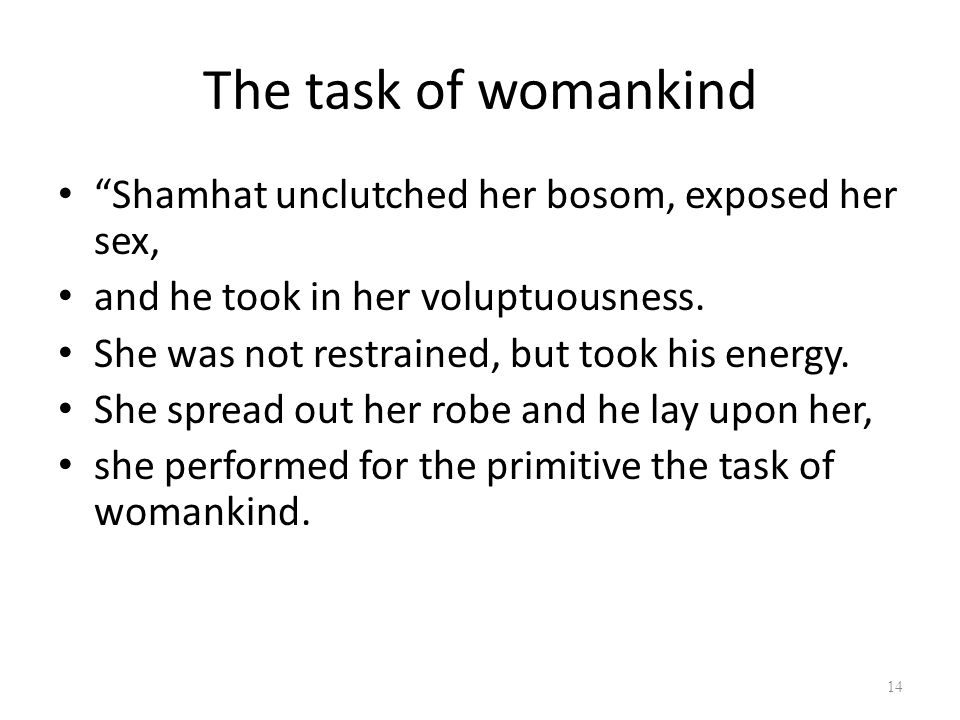 The task of womankind Shamhat unclutched her bosom, exposed her sex, and he took in her voluptuousness.
