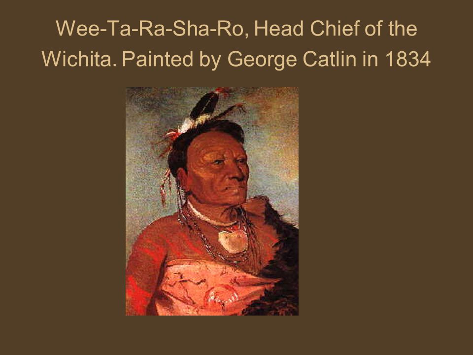 Wee-Ta-Ra-Sha-Ro, Head Chief of the Wichita. Painted by George Catlin in 1834