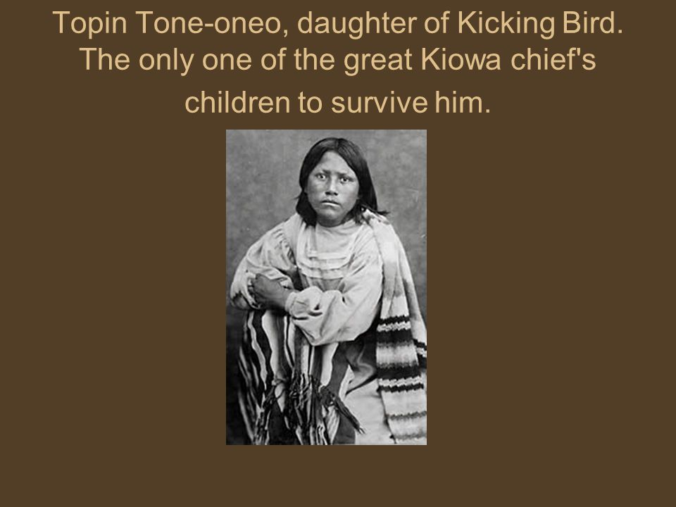 Topin Tone-oneo, daughter of Kicking Bird. The only one of the great Kiowa chief's children to survive him.